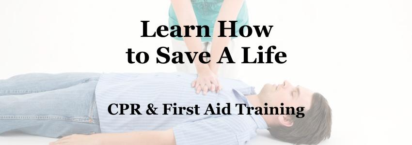 Learn How To Save A Life - CPR and First Aid Training